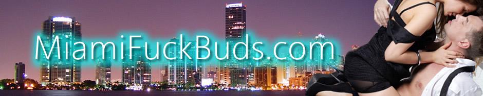Miami Fuck Buds - S. Florida sex hookups!